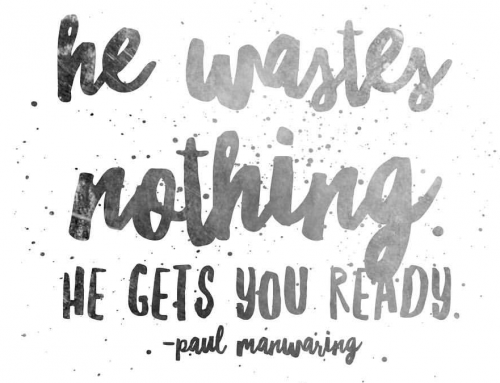 He Wastes Nothing, He Gets You Ready!