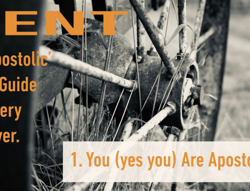 SENT: 1. You (yes you) ARE APOSTOLIC!